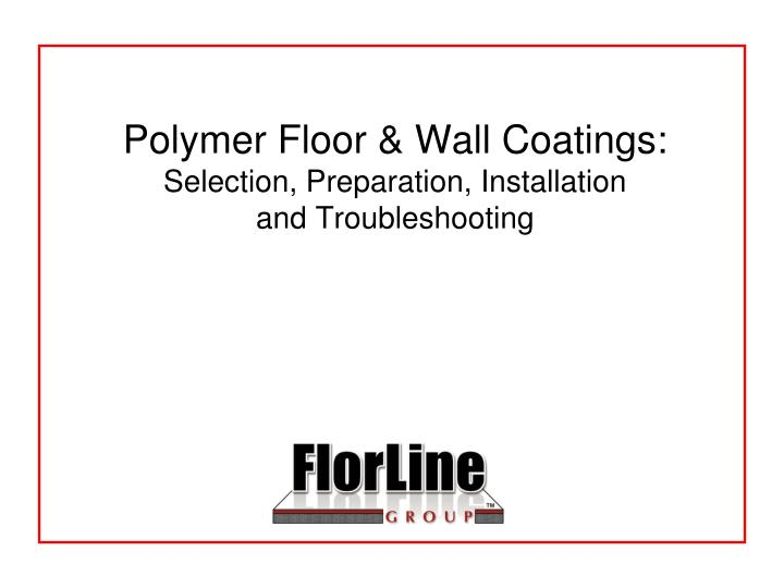 Polymer floor wall coatings selection preparation installation and troubleshooting
