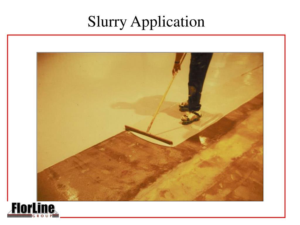 Slurry Application