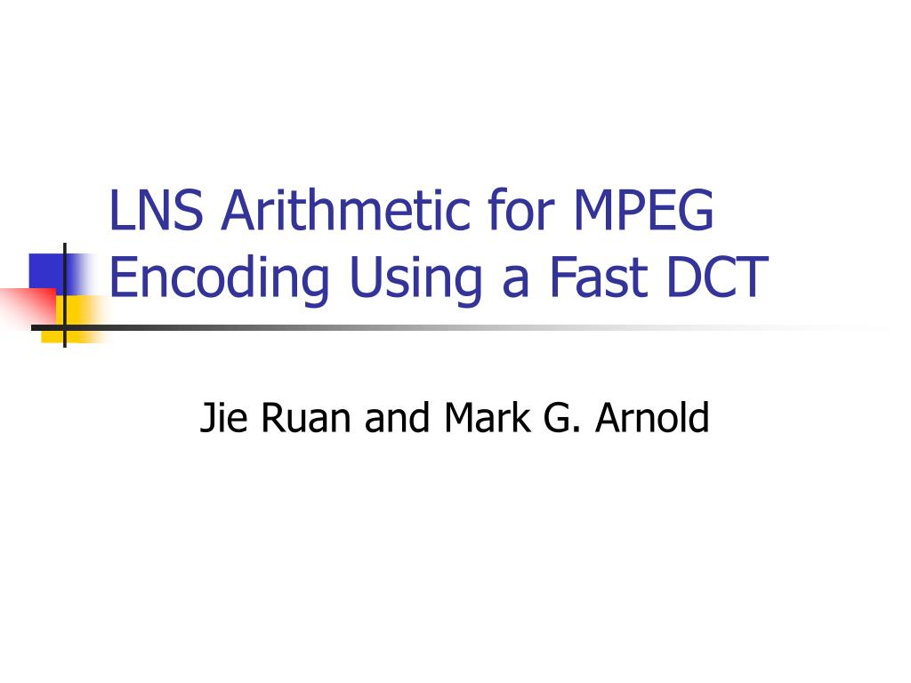 lns arithmetic for mpeg encoding using a fast dct l.