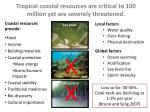 tropical coastal resources are critical to 100 million yet are severely threatened1
