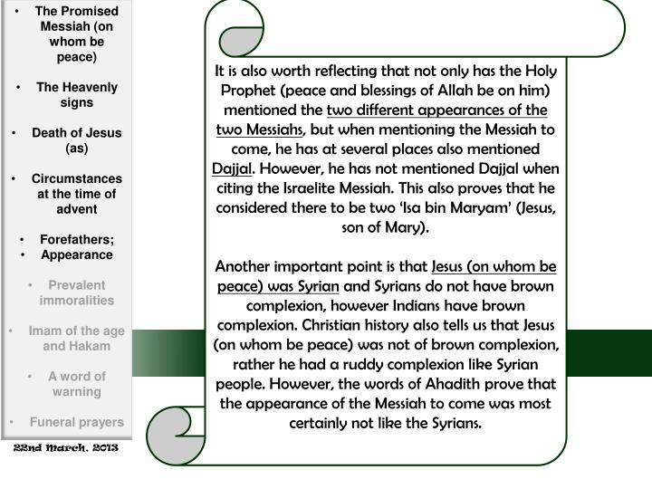 It is also worth reflecting that not only has the Holy Prophet (peace and blessings of Allah be on him) mentioned the