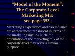 model of the moment the corporate level marketing mix see page 353