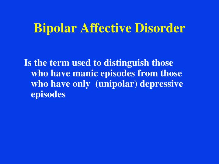 the mystery surrounding the bipolar affective disorder 'taking strides' for recovery from bipolar disorder from the quarterly, summer 2011 the ehrlich family of northern new jersey and amelia versace, md, transplant from verona, italy to the university of pittsburgh, share a commitment.