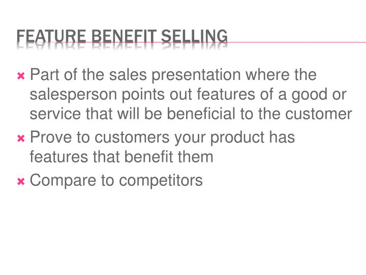 Part of the sales presentation where the salesperson points out features of a good or service that will be beneficial to the customer