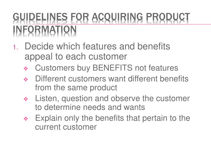 Decide which features and benefits appeal to each customer