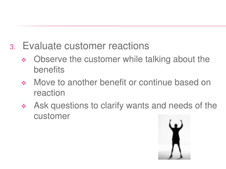 Evaluate customer reactions