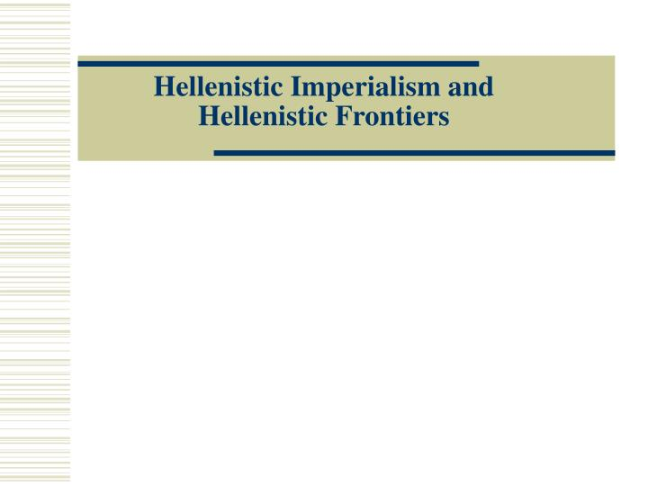 hellenistic imperialism and hellenistic frontiers n.