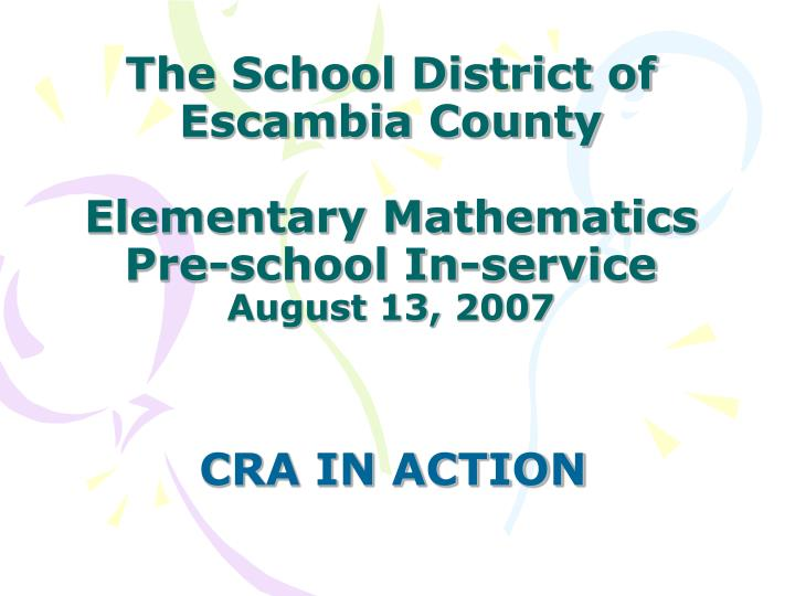 the school district of escambia county elementary mathematics pre school in service august 13 2007 n.