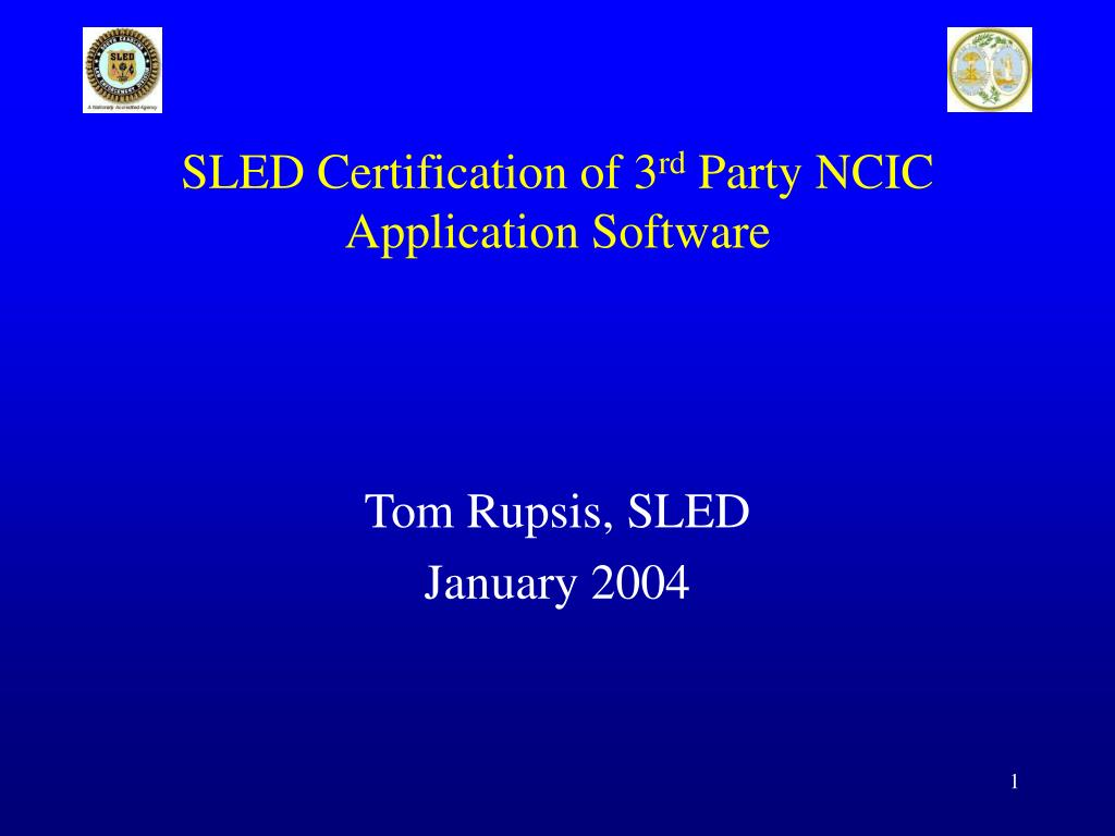 Ppt Sled Certification Of 3 Rd Party Ncic Application Software