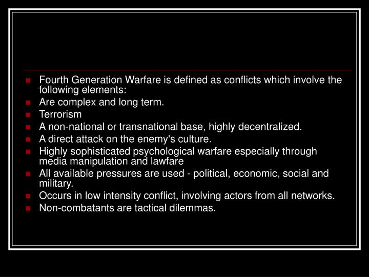 Fourth Generation Warfare is defined as conflicts which involve the following elements: