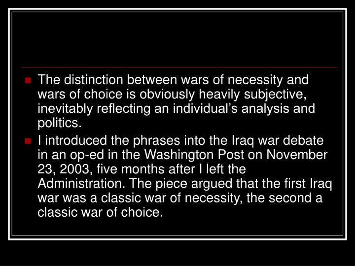 The distinction between wars of necessity and wars of choice is obviously heavily subjective, inevitably reflecting an individual's analysis and politics.
