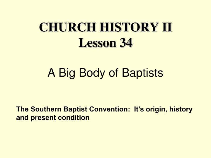 church history ii lesson 34 a big body of baptists