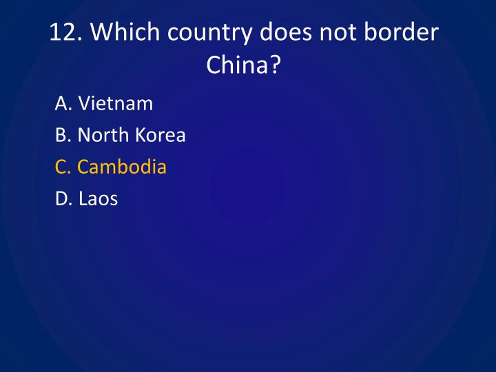 12. Which country does not border China?