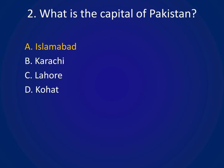 2. What is the capital of Pakistan?