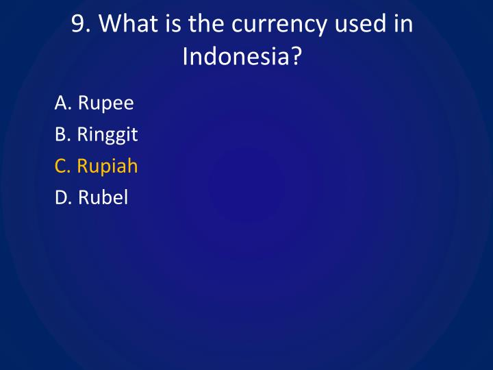 9. What is the currency used in Indonesia?