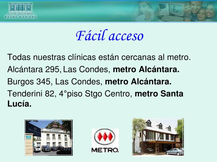 Todas nuestras clínicas están cercanas al metro.