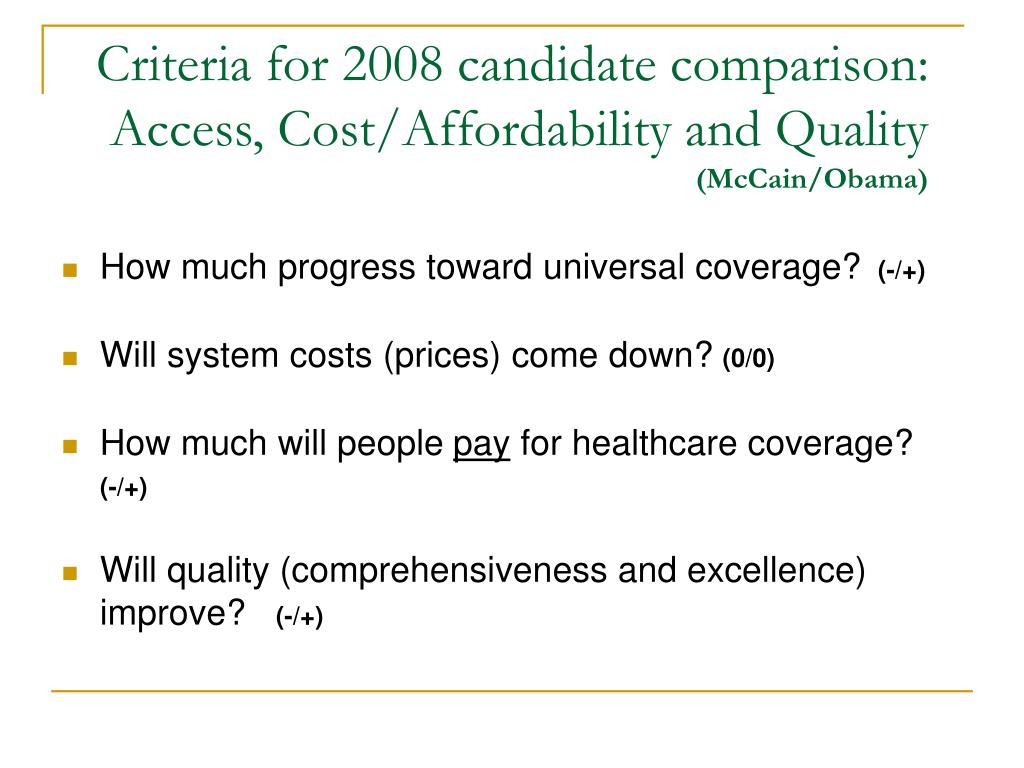 Criteria for 2008 candidate comparison:   Access, Cost/Affordability and Quality
