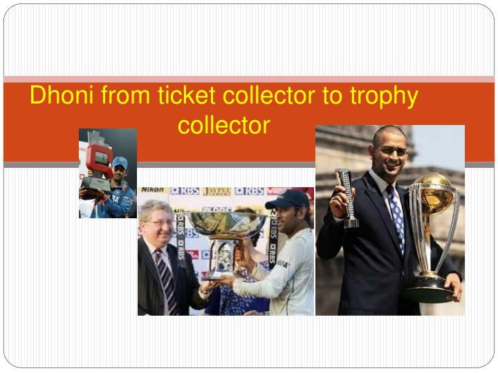 dhoni from ticket collector to trophy collector n.