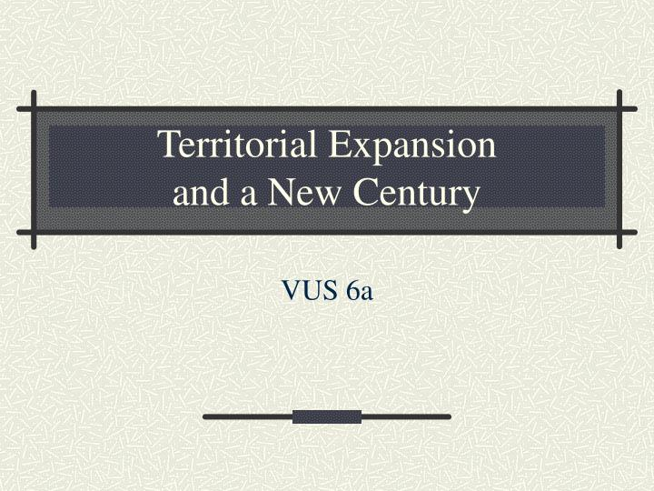 territorial expansion and a new century n.
