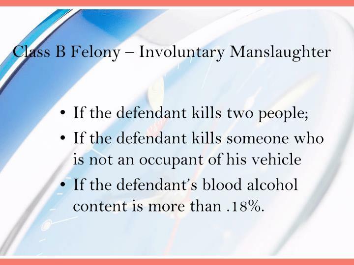 Class B Felony – Involuntary Manslaughter