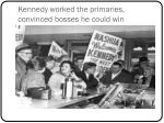kennedy worked the primaries convinced bosses he could win
