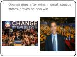 obama goes after wins in small caucus states proves he can win