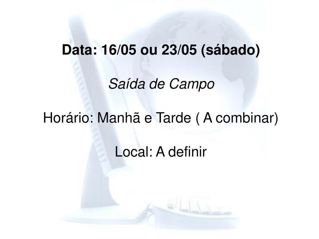Data: 16/05 ou 23/05 (sábado)