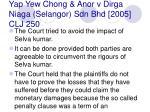 yap yew chong anor v dirga niaga selangor sdn bhd 2005 clj 25052