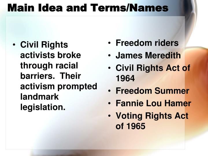 Civil Rights activists broke through racial barriers.  Their activism prompted landmark legislation.