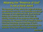 attaining the presence of god is not a literal event