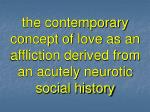 the contemporary concept of love as an affliction derived from an acutely neurotic social history