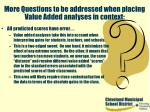 more questions to be addressed when placing value added analyses in context44