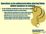 questions to be addressed when placing value added analyses in context37