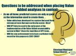 questions to be addressed when placing value added analyses in context38