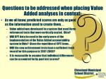 questions to be addressed when placing value added analyses in context39