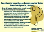 questions to be addressed when placing value added analyses in context40