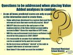 questions to be addressed when placing value added analyses in context41