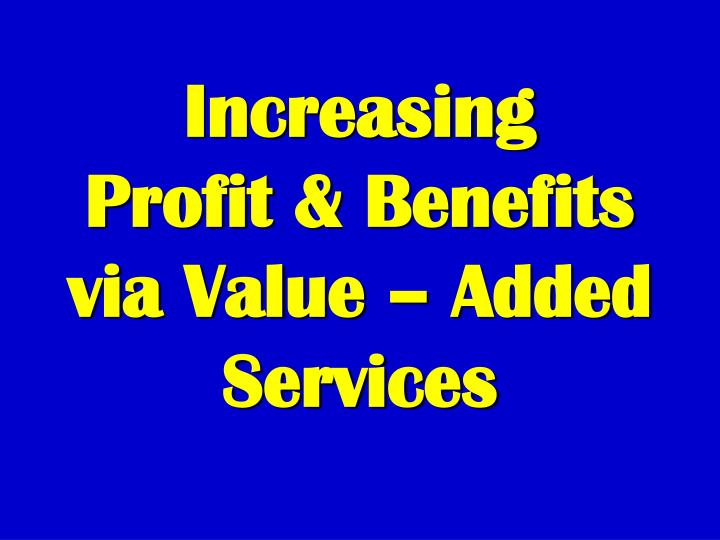 Increasing profit benefits via value added services