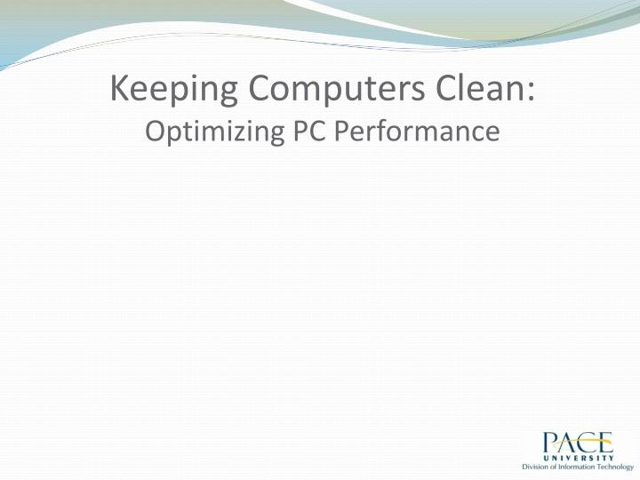 Keeping computers clean optimizing pc performance