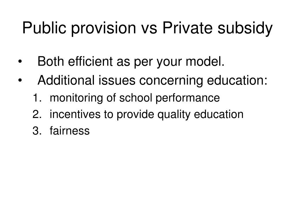 Public provision vs Private subsidy