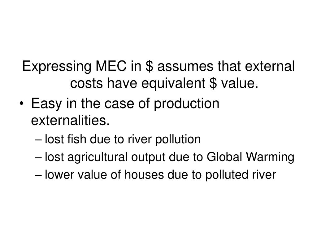 Expressing MEC in $ assumes that external costs have equivalent $ value.