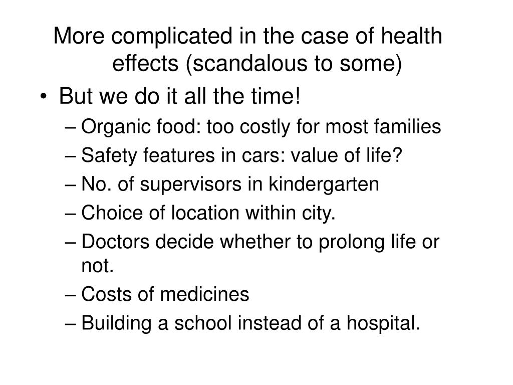 More complicated in the case of health effects (scandalous to some)