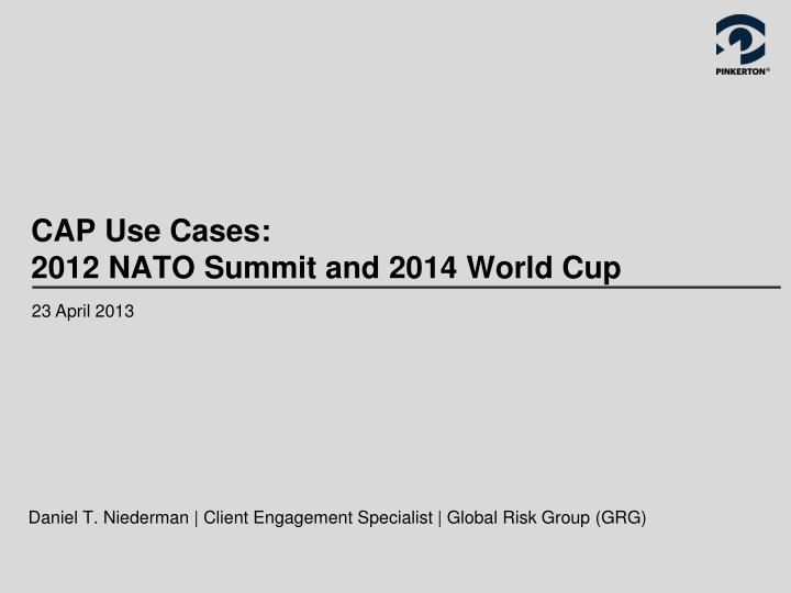 cap use cases 2012 nato summit and 2014 world cup n.