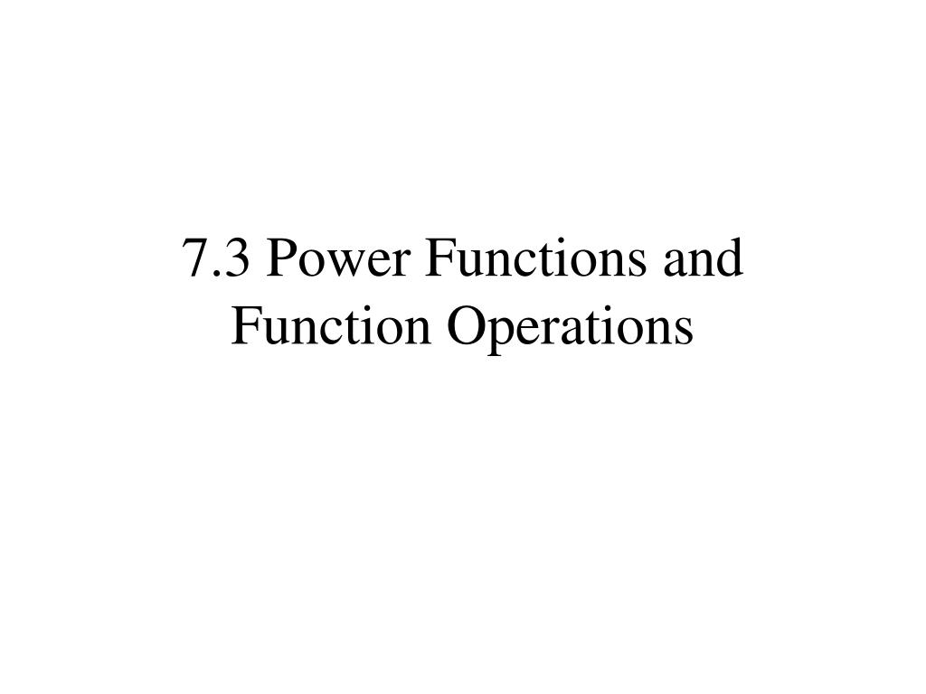 7.3 Power Functions and Function Operations