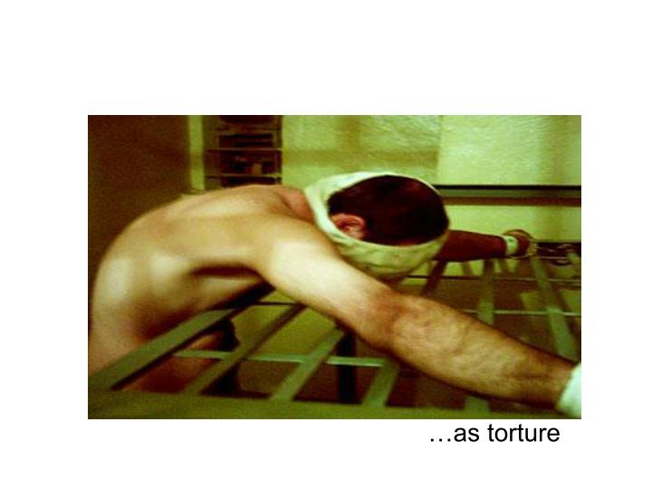 …as torture