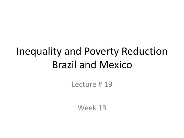 inequality and poverty reduction brazil and mexico n.