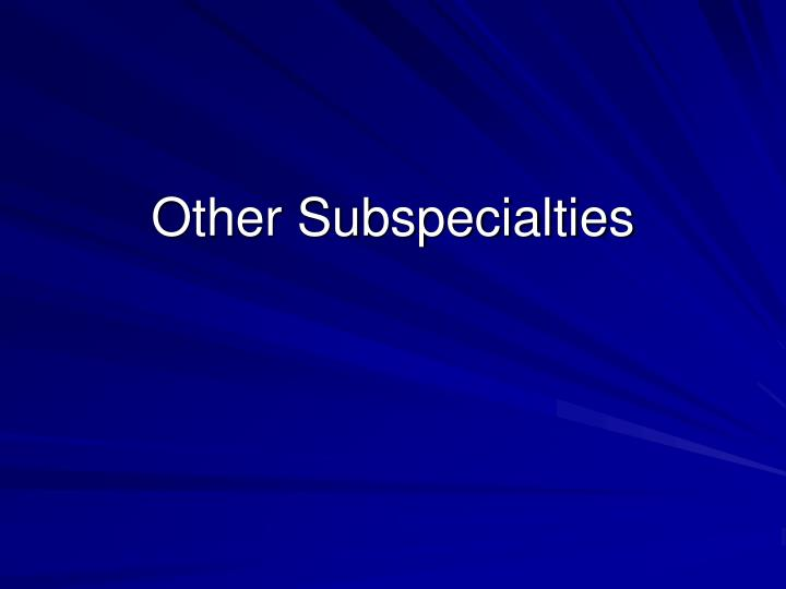 Other Subspecialties