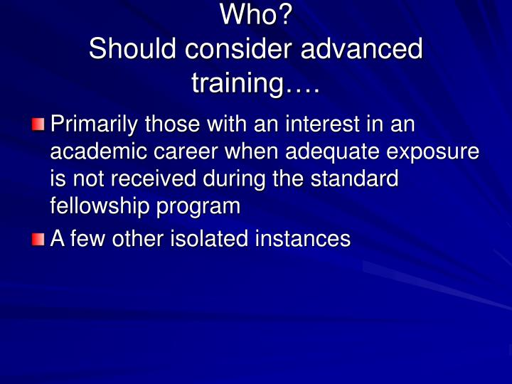 Who should consider advanced training