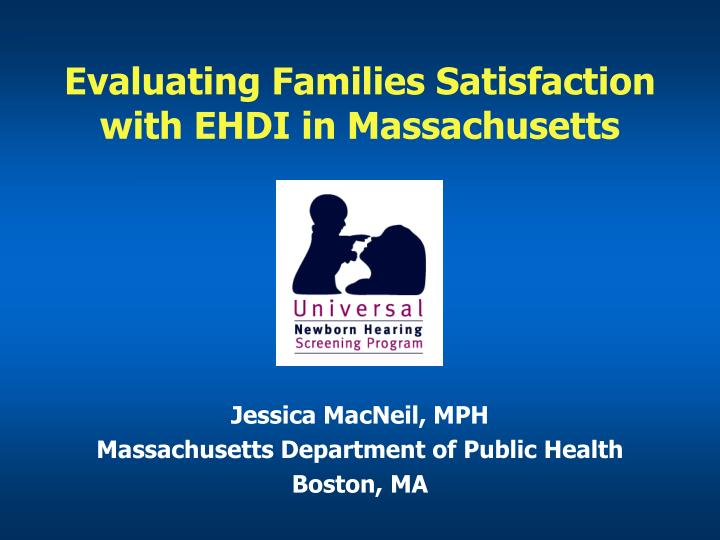 evaluating families satisfaction with ehdi in massachusetts n.