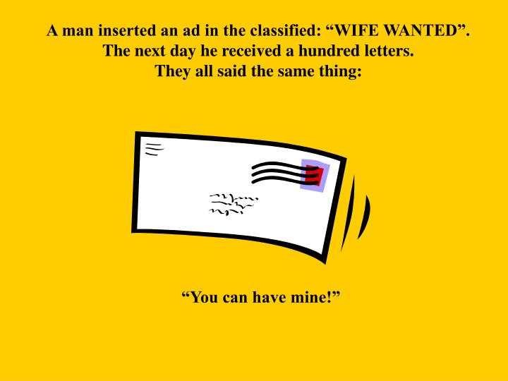 """A man inserted an ad in the classified: """"WIFE WANTED""""."""